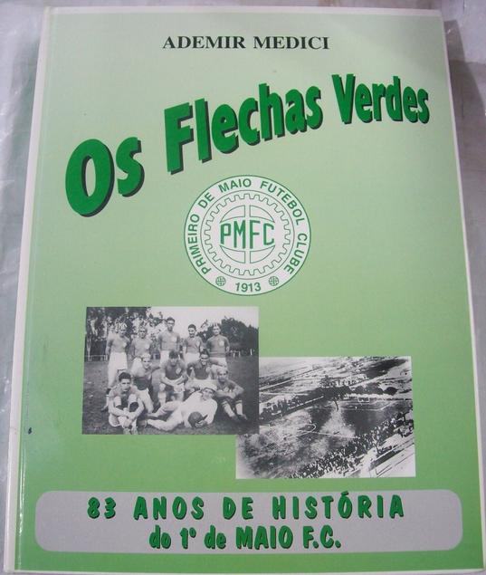 Livro - Os flechas Verdes - A história do 1o de maio FC